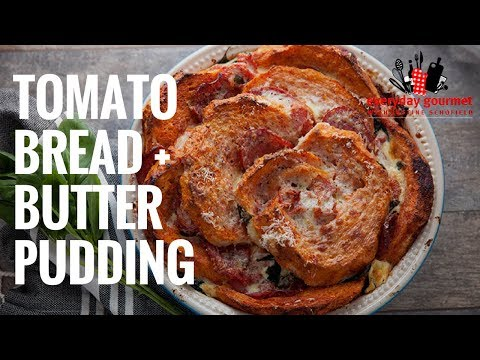 Tomato Bread And Butter Pudding | Everyday Gourmet S6 EP48