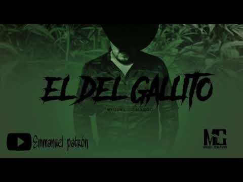 Miguel Comando-El Del Gallito (corridos 2018)