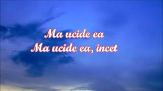 Ma ucide ea-Mihail cu versuri (with lyrics)