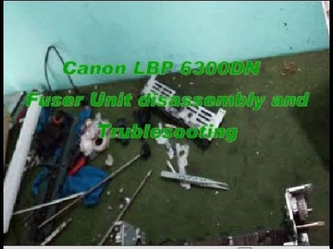 Canon LBP 6300 DN  Disassambly And Trublesooting
