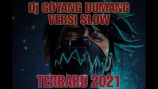 Dj Goyang Dumang Versi Slow TERBARU 2021