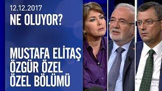 Mustafa Elitaş ve Özgür Özel, Ne Oluyor?'da soruları yanıtladı - 12.12.2017 Salı