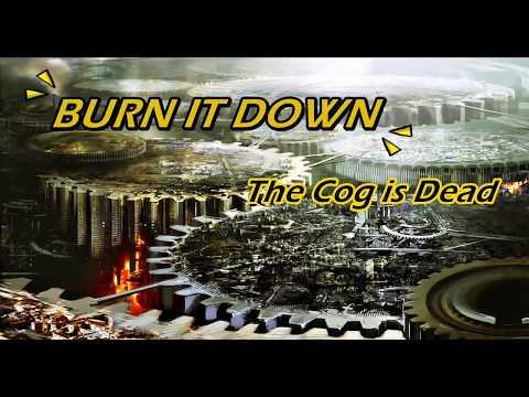BURN IT DOWN - The Cog is Dead / Lyrics