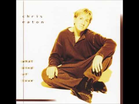 Chris Eaton  What Kind of Love  05 God So Loved the World