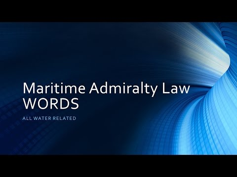 Maritime Admiralty Law Words / Common Law / Statutory Law