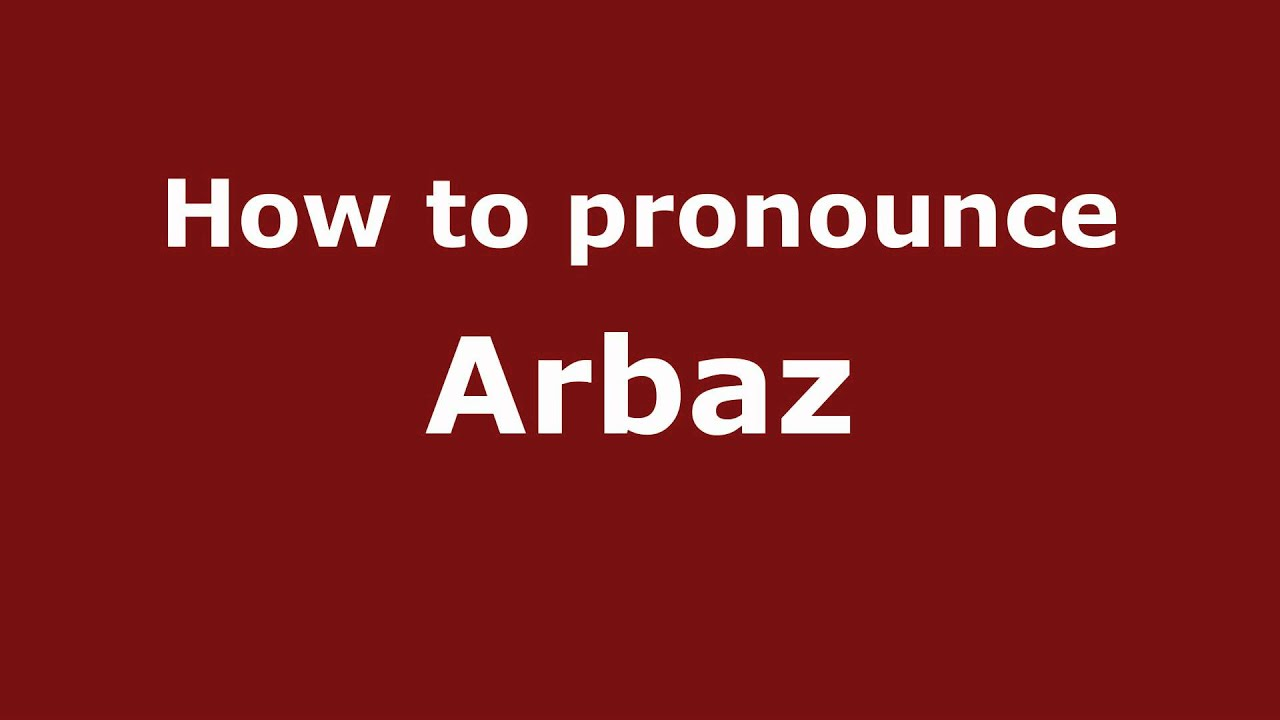 pronounce names - how to pronounce arbaz - youtube