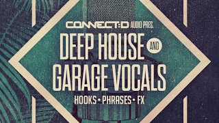 Deep House Garage Vocals - Deep House Vocal Samples - CONNECT:D Audio