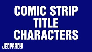 Comic Strip Title Characters   JEOPARDY!