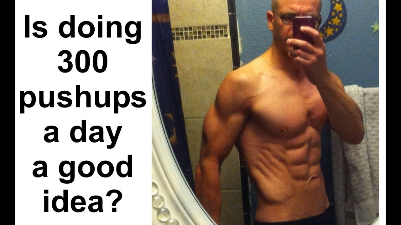 Is doing 300 pushups a day a good idea?