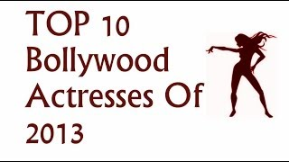 TOP 10 Bollywood Actresses Of 2013