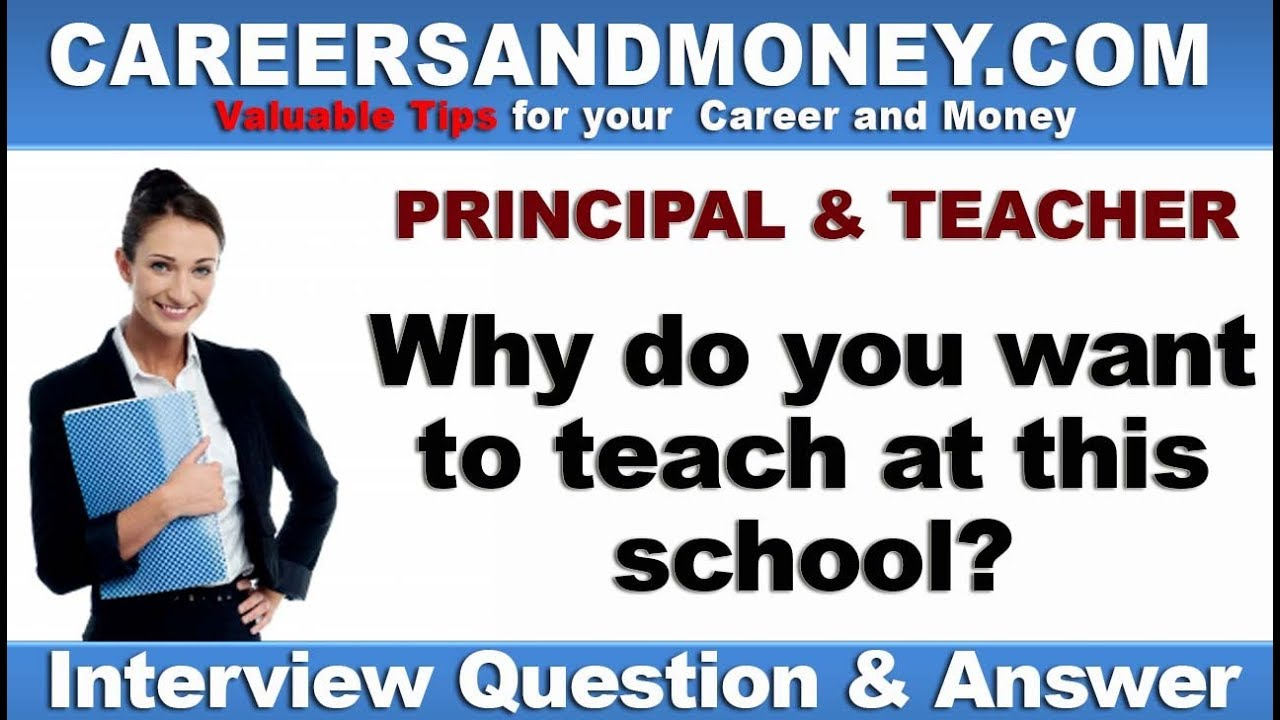 why do you want to teach at this school  job interview question  u0026 answer for principal  u0026 teacher