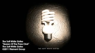 "The Soft White Sixties - ""Queen of the Press Club"" [Album Track]"