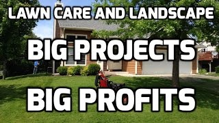 Lawn Care  & Landscape  -Big Jobs = Big profits