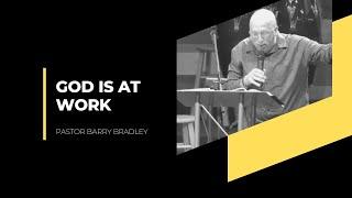 God Is At Work - Pastor Barry Bradley