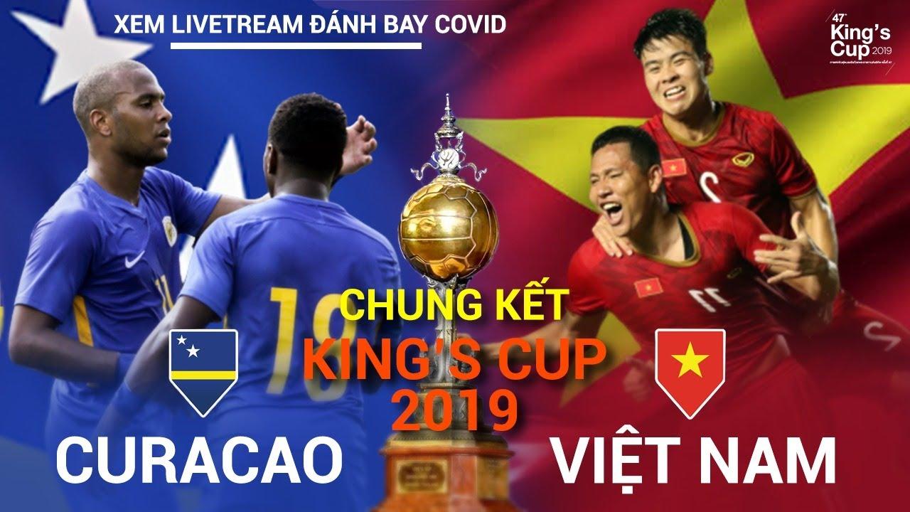 ĐT Việt Nam - ĐT Curacao | King's Cup 2019 | Xem Livestream đánh bay COVID | NEXT SPORTS