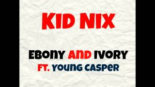 Kid Nix - Ebony and Ivory (Ft. Young Casper) (Audio)