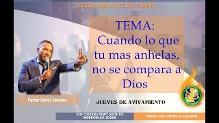 A.D.C Cuando lo que tu mas anhelas, no se compara a Dios (Pastor Carlos Santana)