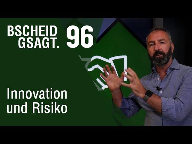 Bscheid Gsagt - Folge 96: Innovation und Risiko