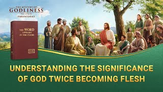 Gospel Movie Clip (5) - Understanding the Significance of God Twice Becoming Flesh