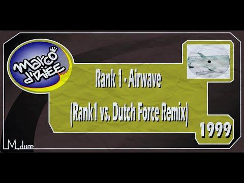 Rank 1 - Airwave (Rank1 vs. Dutch Force Remix) - 1999