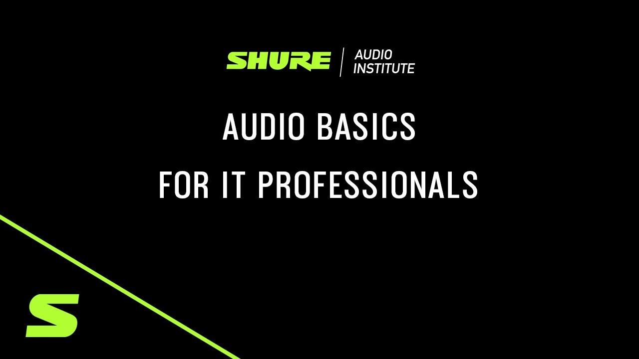 Shure Webinar: Audio Basics for IT Professionals