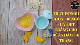Hướng dẫn nấu mì Udon Bí ngô và Cá thịt trắng cho bé ăn dặm 5-6 tháng