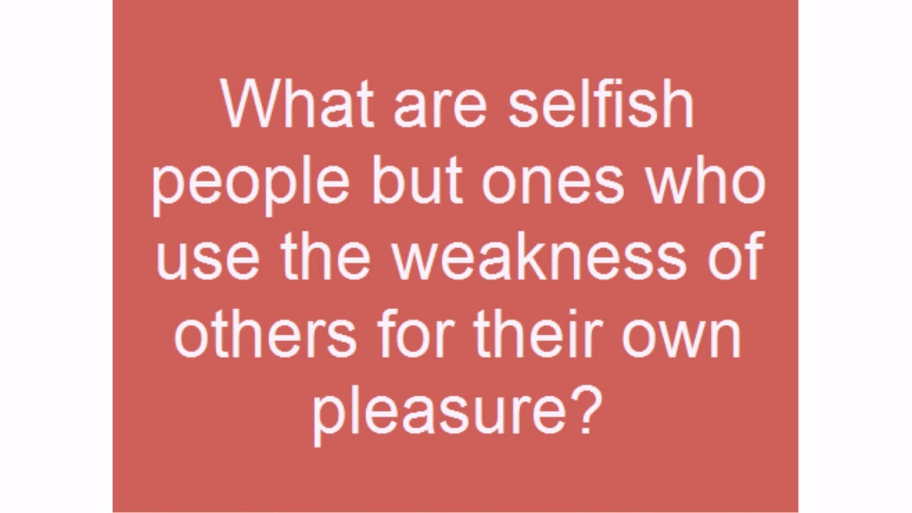 50+ Selfish Quotes - lovequotesmessages