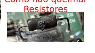 Vd127 - Dicas e Macetes02 : Como evitar a queima de Resistores