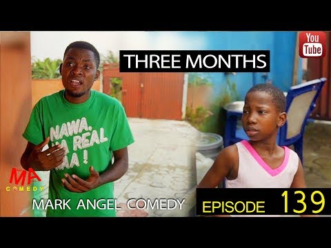 Download Mark Angel Comedy video THREE MONTHS Episode 139 mp4