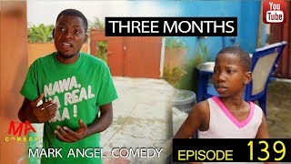 Download Mark Angel Comedy - THREE MONTHS (Mark Angel Comedy Episode 139)
