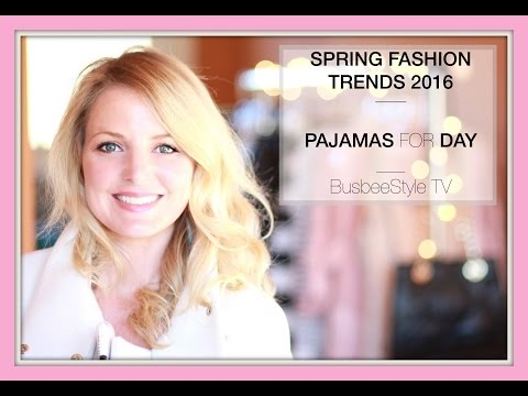 Spring Fashion Trends 2016: PAJAMAS | BusbeeStyle TV