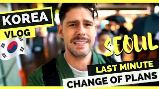 KOREA is different... last minute CHANGE OF PLANS - Seoul Vlog