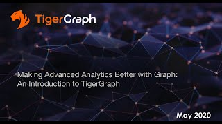 Making Advanced Analytics Better With Graph: An Introduction To TigerGraph (EMEA) - May 2020