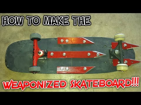 HOW TO MAKE THE WEAPONIZED SKATEBOARD!!!