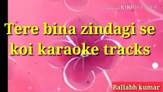 Tere bina zindagi se koi karaoke tracks.