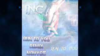 INC - Run to you (Nohycit Remix)