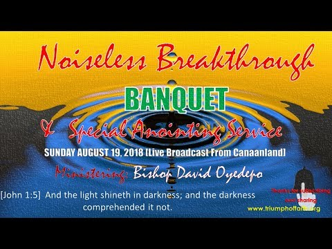 Noiseless Breakthrough Banquet,  August 19, 2018  [Anointing Service]