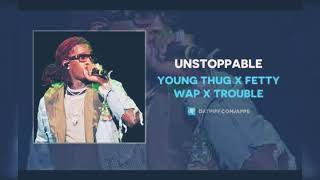 Young Thug Ft Fetty Wap x Trouble - Unstoppable( Slowed)