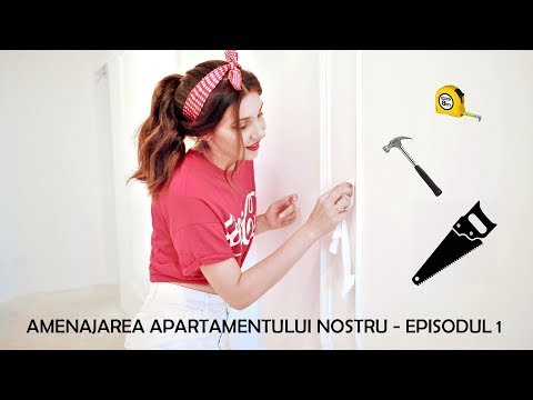 Amenajarea apartamentului nostru (episodul 1)