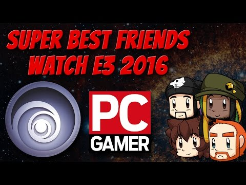 Super Best Friends Watch E3 2016  - PC Gaming Show + Ubisoft