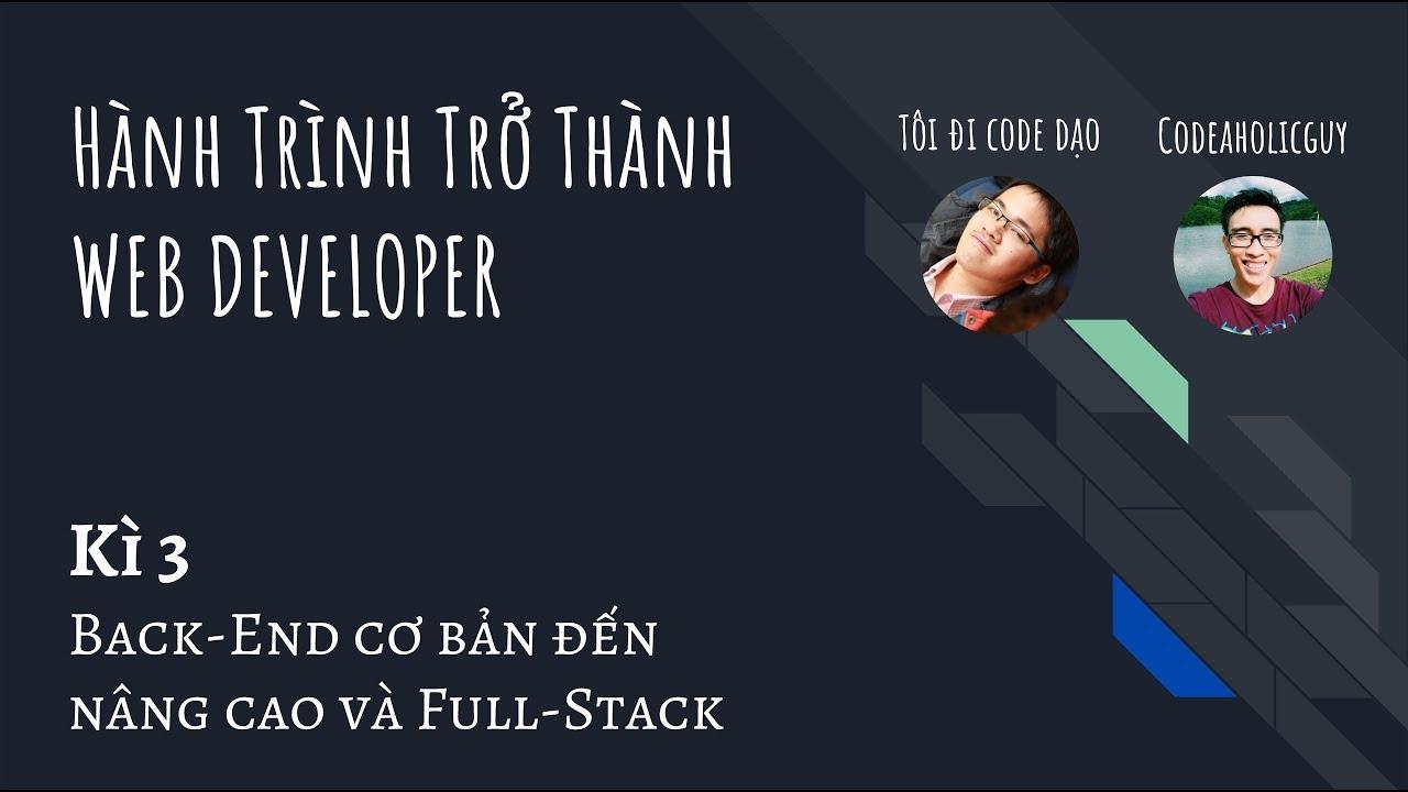 Lộ trình Web Developer - Phần 3: Back-end cơ bản đến nâng cao và full-stack