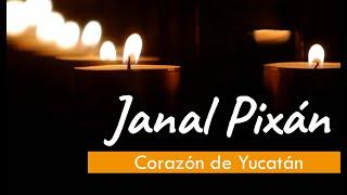 JANAL PIXÁN: CORAZÓN DE YUCATÁN