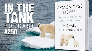 In The Tank (Ep250) – Apocalypse Never with Michael Shellenberger