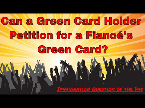 Can A Green Card Holder Petition For A Fiancé's Green Card?