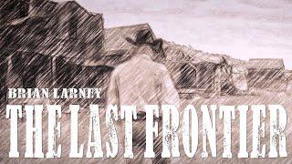 Brian Larney - The Last Frontier (Lyric Video)
