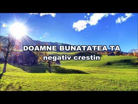 DOAMNE BUNATATEA TA - NEGATIV CRESTIN