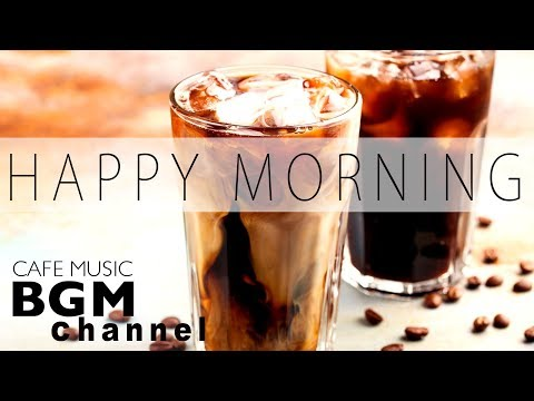 Happy Morning Music - Jazz & Bossa Nova Music - Relaxing Cafe Music