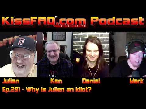 KissFAQ Podcast Ep.291 - Why Is Julien An Idiot?