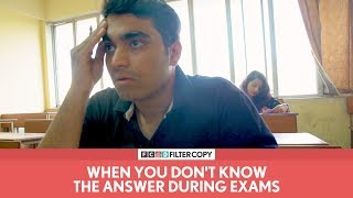 FilterCopy | When You Don't Know The Answer During Exams | Ft. Viraj Ghelani