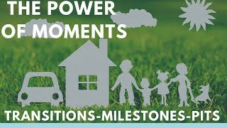 The Power of Moments: transitions, milestones, and pits | Family Matters